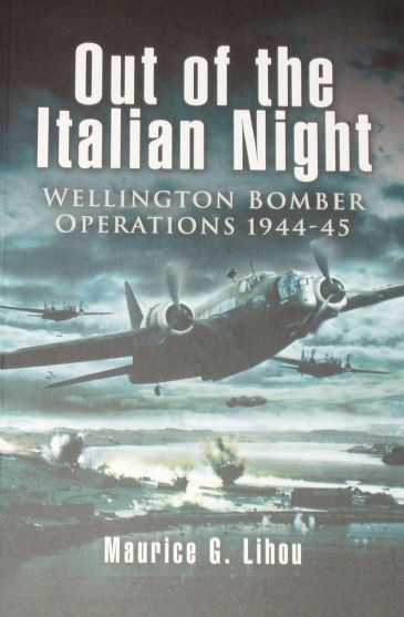 Out of the Italian Night - Wellington Bomber Operations 1944-45, by Maurice Lihou